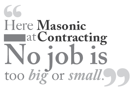 Here at Masonic Contracting no job is too big or too small.